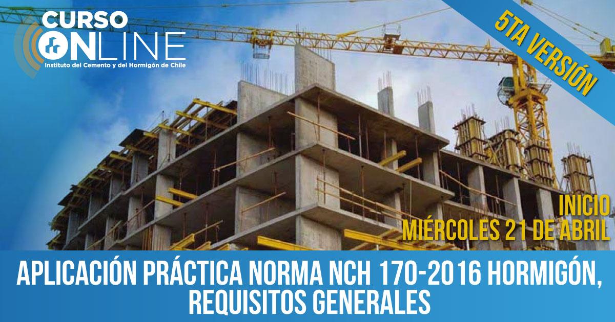 Aplicación práctica Norma NCh 170-2016 Hormigón, Requisitos Generales Incidencia de la norma NCh 170-2016 en los procesos constructivos en obra